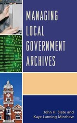 Managing Local Government Archives - Minchew, Kaye Lanning; Slate, John H. - ISBN: 9781442263956