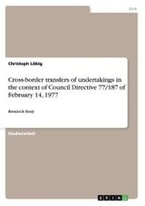 Cross-border Transfers Of Undertakings In The Context Of Council Directive 77/187 Of February 14, 1977 - Löbig, Christoph - ISBN: 9783656738602
