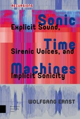 Sonic Time Machines - Ernst, Prof. Wolfgang - ISBN: 9789089649492