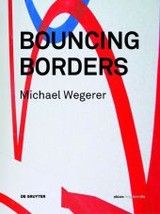 Michael Wegerer. Bouncing Borders - Manner, Boris (EDT)/ Besant, Derek Michael (EDT) - ISBN: 9783110485431