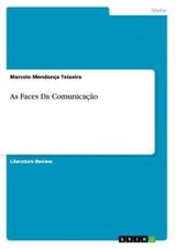 As Faces Da Comunicacao - Mendonça Teixeira, Marcelo - ISBN: 9783668155671