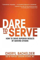 Dare To Serve: How To Drive Superior Results By Serving Others - Bachelder, Cheryl A. - ISBN: 9781626562356
