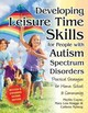 Developing Leisure Time Skills For People With Autism Spectrum Disorders - Coyne, Phyllis; Klagge, Mary Lou; Nyberg, Colleen - ISBN: 9781941765036
