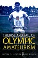 Rise And Fall Of Olympic Amateurism - Llewellyn, Matthew P.; Gleaves, John - ISBN: 9780252040351
