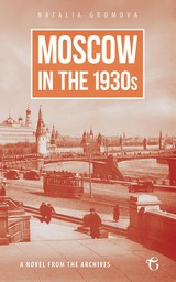 Moscow in the 1930s â A Novel from the Archives - Natalia  Gromova - ISBN: 9781784379735