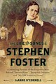 Life And Songs Of Stephen Foster - O'connell, Joanne - ISBN: 9781442253865