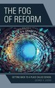 The Fog Of Reform - Goens, George A. - ISBN: 9781475826968