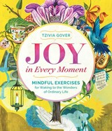 Joy In Every Moment - Gover, Tzivia - ISBN: 9781612125114