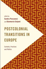 Postcolonial Transitions In Europe - Ponzanesi, Sandra (EDT)/ Colpani, Gianmaria (EDT) - ISBN: 9781783484461