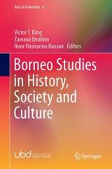 Borneo Studies In History, Society And Culture - King, Victor T. (EDT)/ Zawawi Ibrahim (EDT)/ Noor Hasharina Hassan (EDT) - ISBN: 9789811006715