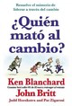 Quien Mato Al Cambio? /Who Killed The Change? - Blanchard, Ken - ISBN: 9780718087180