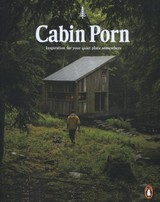Cabin Porn : Inspiration For Your Quiet Place Somewhere - Klein, Zach; Leckart, Steven - ISBN: 9780141982144