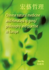 Chinese natural medicine and Himalaya qi gong / philosophy and practise in Europe - Alex  Wu - ISBN: 9789463280655