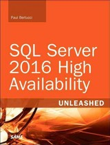 Sql Server 2016 High Availability Unleashed (includes Content Update Program) - Bertucci, Paul - ISBN: 9780672337765