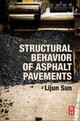 Structural Behavior of Asphalt Pavements - Sun, Lijun - ISBN: 9780128499085