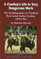 Cowboy's Life Is Very Dangerous Work - McLeod, Malcolm - ISBN: 9781934594179