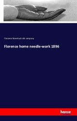 Florence Home Needle-work 1896 - Nonotuck Silk Company, Florence - ISBN: 9783741136863