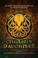 Cthulhu's Daughters: Stories Of Lovecraftian Horror - Tanzer, Molly; Slatter, Angela; Files, Gemma - ISBN: 9781607014676