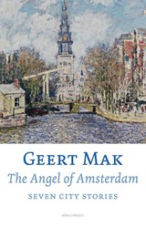 The angel of Amsterdam - Geert  Mak - ISBN: 9789045027395
