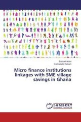Micro finance institutions linkages with SME village savings in Ghana - Antwi, Samuel; Debrah, Kofi Adade - ISBN: 9783659864575