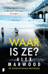 Waar is ze? - Alex Marwood - ISBN: 9789022579206