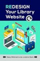 Redesign Your Library Website - Stam, Julianne Terese; Wittmann, Stacy Ann - ISBN: 9781440838569