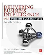 Delivering Business Intelligence With Microsoft Sql Server 2016, Fourth Edition - Larson, Brian - ISBN: 9781259641480