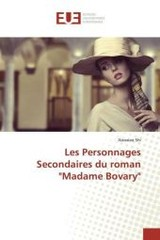 """Les Personnages Secondaires du roman """"Madame Bovary"""" - Shi, Xiaoxiao - ISBN: 9783841675002"""