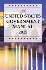 United States Government Manual 2015 - National Archives and Records Administration - ISBN: 9781598888416