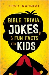 Bible Trivia, Jokes, And Fun Facts For Kids - Schmidt, Troy - ISBN: 9780764218460