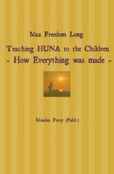 Max Freedom Long Teaching HUNA to the Children- How Everything was made - - Petry, Monika - ISBN: 9783741829567
