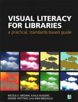 Visual Literacy For Libraries - Medaille, Ann; Hattwig, Denise; Bussert, Kaila; Brown, Nicole E - ISBN: 9781783301447