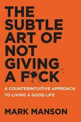 The Subtle Art Of Not Giving A Fuck - Manson, Mark - ISBN: 9780062457714