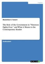 Role Of The Government In Nineteen Eighty-four And What It Means To The Contemporary Reader - Tannert, Maximilian U - ISBN: 9783640719990