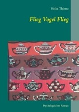 Flieg Vogel Flieg - Thieme, Heike - ISBN: 9783741249921