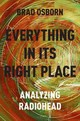 Everything In Its Right Place - Osborn, Brad (assistant Professor Of Music Theory, University Of Kansas) - ISBN: 9780190629229