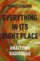 Everything In Its Right Place - Osborn, Brad (assistant Professor Of Music Theory, Assistant Professor Of M... - ISBN: 9780190629236
