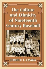 Culture And Ethnicity Of Nineteenth Century Baseball - Casway, Jerrold I. - ISBN: 9780786498901