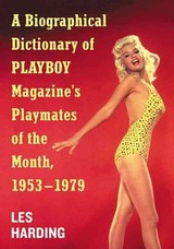 Biographical Dictionary Of Playboy Magazine's Playmates Of The Month, 1953-1979 - Harding, Les - ISBN: 9781476666235