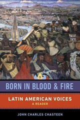Born in Blood and Fire â Latin American Voices - Chasteen, John Charles - ISBN: 9780393283068