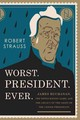 Worst. President. Ever. - Strauss, Robert - ISBN: 9781493024834