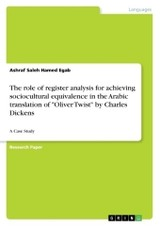 """The role of register analysis for achieving sociocultural equivalence in the Arabic translation of """"Oliver Twist"""" by Charles Dickens - Hamed Egab, Ashraf Saleh - ISBN: 9783656989004"""