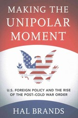 Making The Unipolar Moment - Brands, Hal - ISBN: 9781501702723