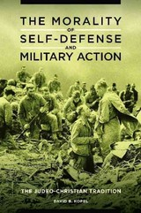 Morality Of Self-defense And Military Action - Kopel, David B. - ISBN: 9781440832772