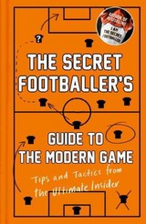 Secret Footballer's Guide To The Modern Game - Anon - ISBN: 9781783350629