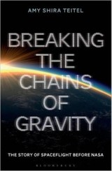 Breaking The Chains Of Gravity - Teitel, Amy Shira - ISBN: 9781472911247