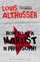 How To Be A Marxist In Philosophy - Althusser, Louis (16 October 1918 - 22 October 1990) Was A French Marxist P... - ISBN: 9781474280549