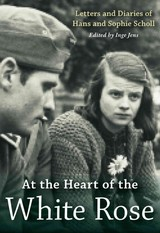 At The Heart Of The White Rose - Scholl, Hans; Scholl, Sophie - ISBN: 9780874860290