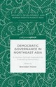 Democratic Governance In Northeast Asia: A Human-centered Approach To Evaluating Democracy - Howe, Brendan (EDT) - ISBN: 9781349558162