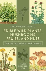 Complete Guide To Edible Wild Plants, Mushrooms, Fruits, And Nuts - Lyle, Katie Letcher - ISBN: 9781493018642